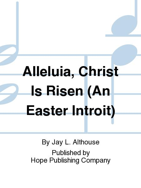 Alleluia, Christ Is Risen (An Easter Introit)