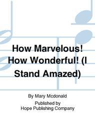 How Marvelous! How Wonderful! (I Stand Amazed)