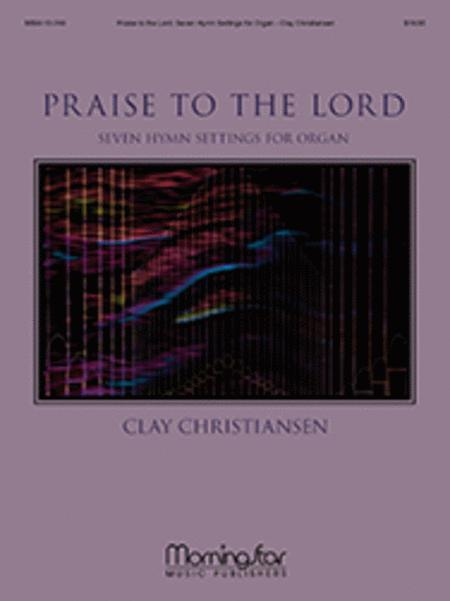 Praise to the Lord: Seven Hymn Settings for Organ