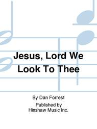 Jesus, Lord We Look To Thee