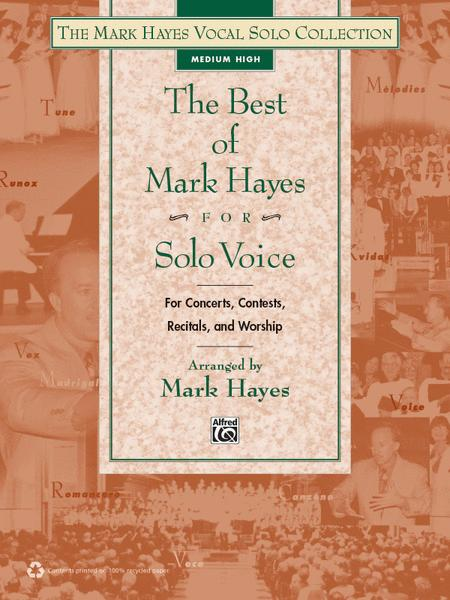 The Best of Mark Hayes for Solo Voice (For Concerts, Contests, Recitals, and Worship)