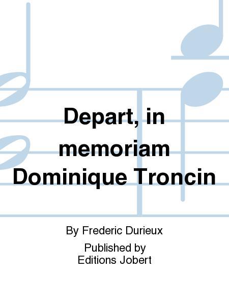 Depart, in memoriam Dominique Troncin