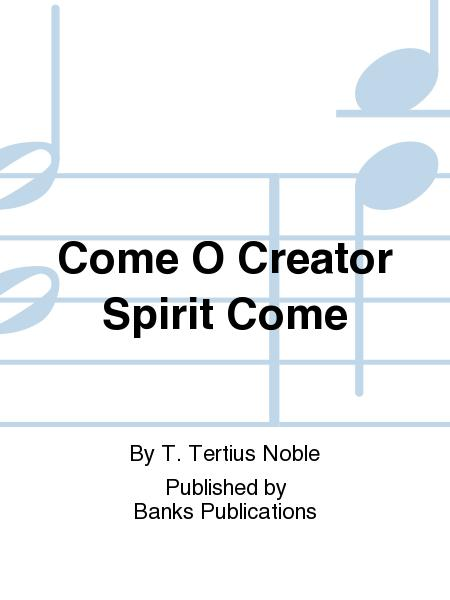 Come O Creator Spirit Come
