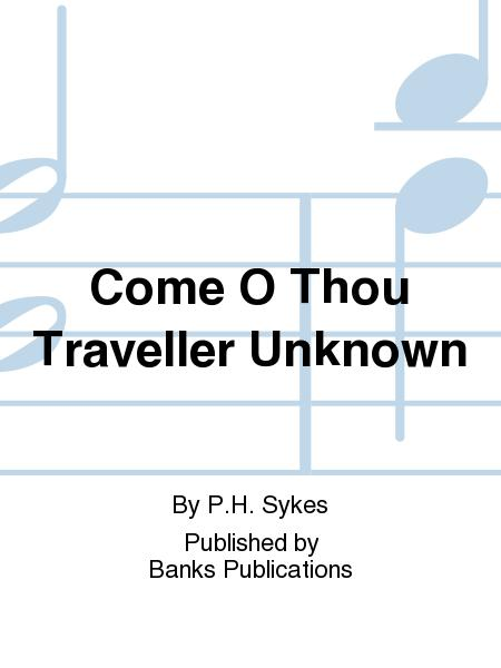 Come O Thou Traveller Unknown