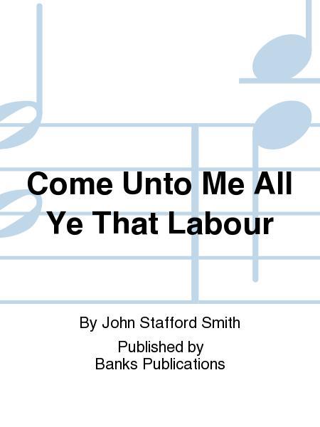 Come Unto Me All Ye That Labour
