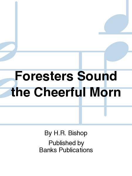 Foresters Sound the Cheerful Morn