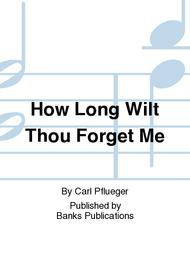 How Long Wilt Thou Forget Me