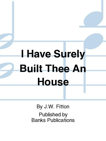 I Have Surely Built Thee An House