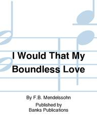 I Would That My Boundless Love
