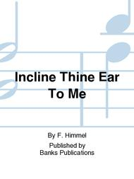 Incline Thine Ear To Me