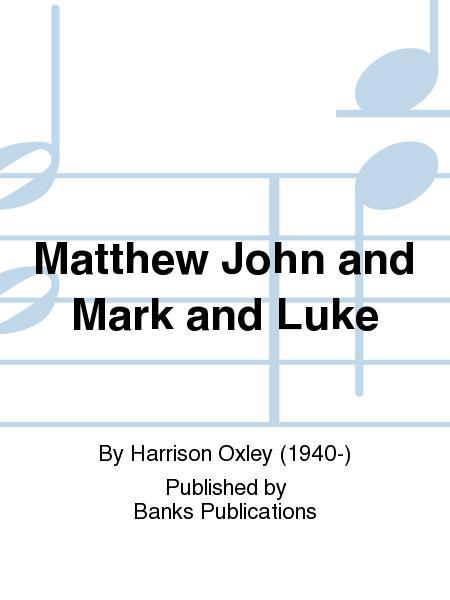 Matthew John and Mark and Luke