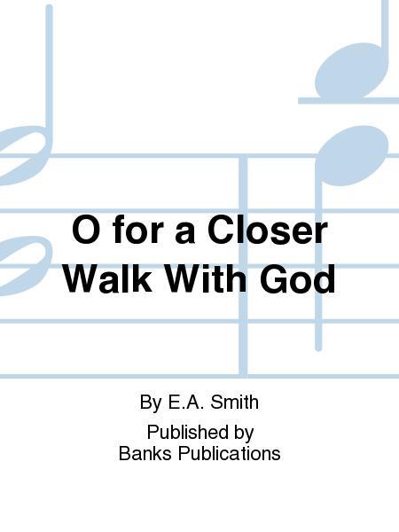 O for a Closer Walk With God
