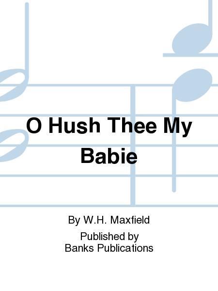 O Hush Thee My Babie