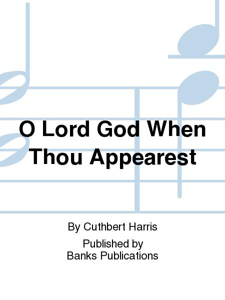 O Lord God When Thou Appearest