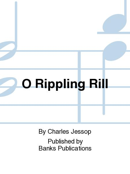 O Rippling Rill