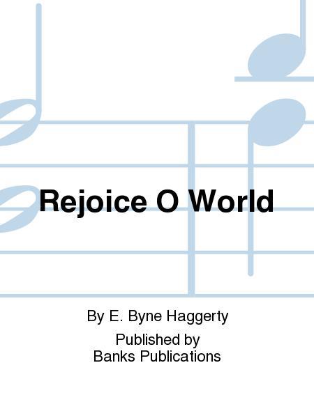 Rejoice O World