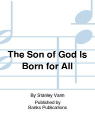 The Son of God Is Born for All
