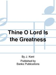 Thine O Lord Is the Greatness