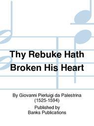 Thy Rebuke Hath Broken His Heart