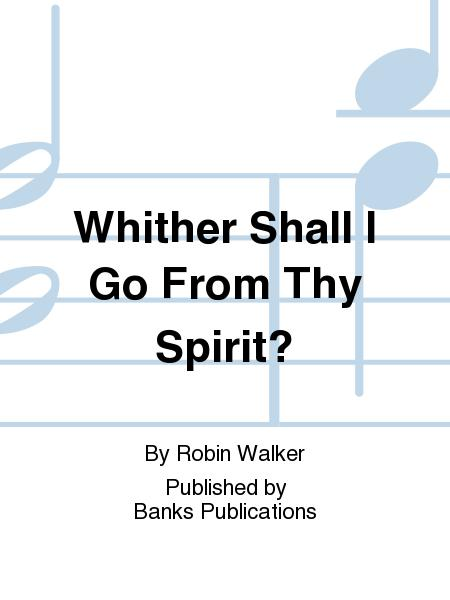 Whither Shall I Go From Thy Spirit?