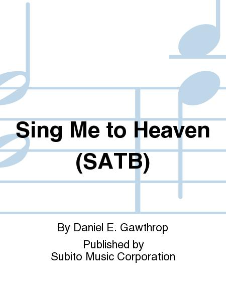 Sing Me to Heaven (SATB)