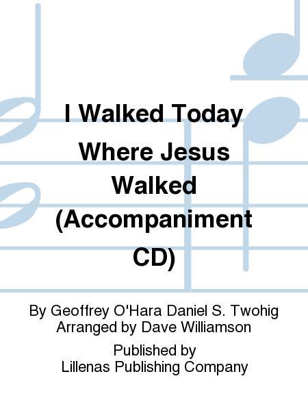 I Walked Today Where Jesus Walked (Accompaniment CD)
