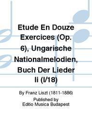 Etude En Douze Exercices (Op. 6), Ungarische Nationalmelodien, Buch Der Lieder Ii (I/18)