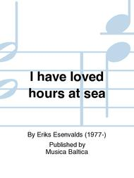 I have loved hours at sea