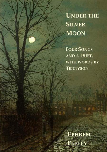 Under the Silver Moon: Four songs and a duet, with words by Tennyson