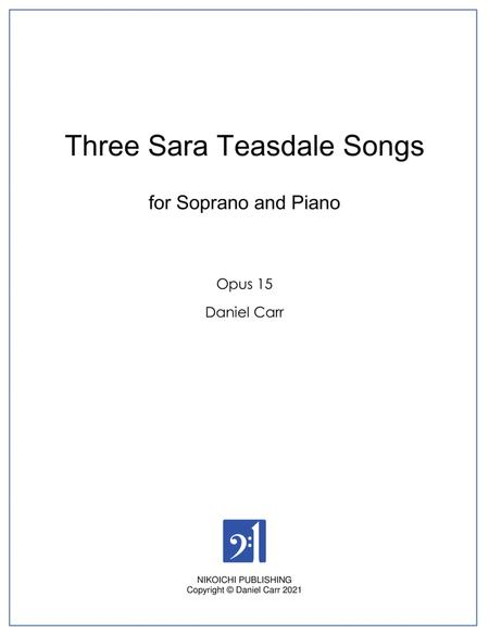 Three Sara Teasdale Songs for Soprano and Piano - Opus 15