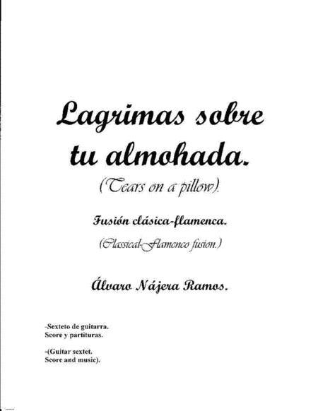 Lagrimas sobre tu almohada. (tears on a pillow). Classical-flamenco fusion for guitar sextet.