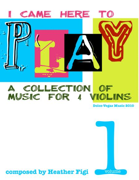 I Came Here to Play, Volume 1 (Music for 4 Violins)