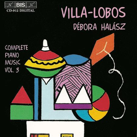 Volume 3: Villa-Lobos: Complete Piano