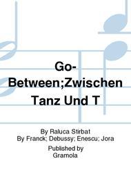 Go-Between;Zwischen Tanz Und T