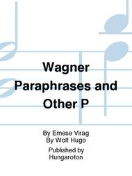 Wagner Paraphrases and Other P
