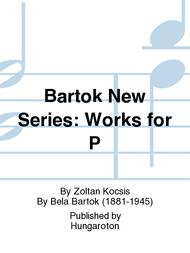 Bartok New Series: Works for P
