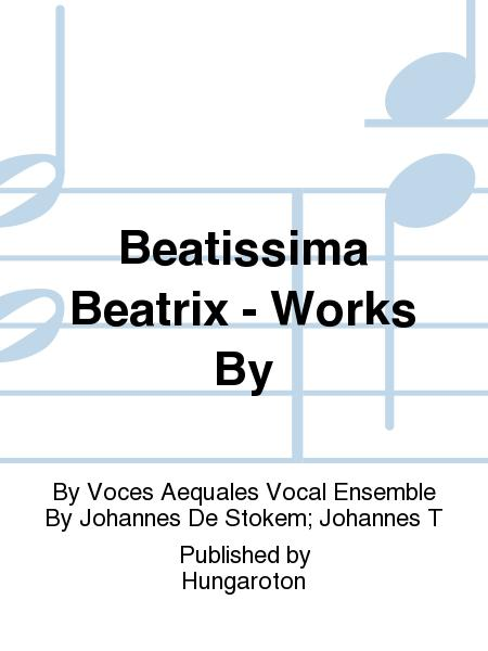 Beatissima Beatrix - Works By
