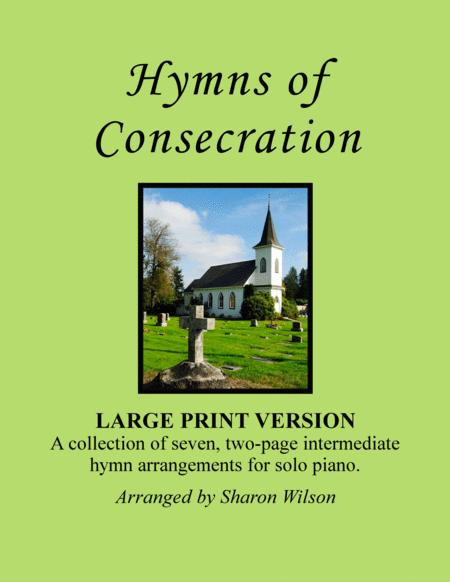 Hymns of Consecration (A Collection of Large Print Two-page Hymns for Solo Piano)