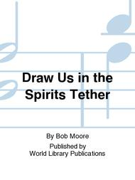 Draw Us in the Spirits Tether
