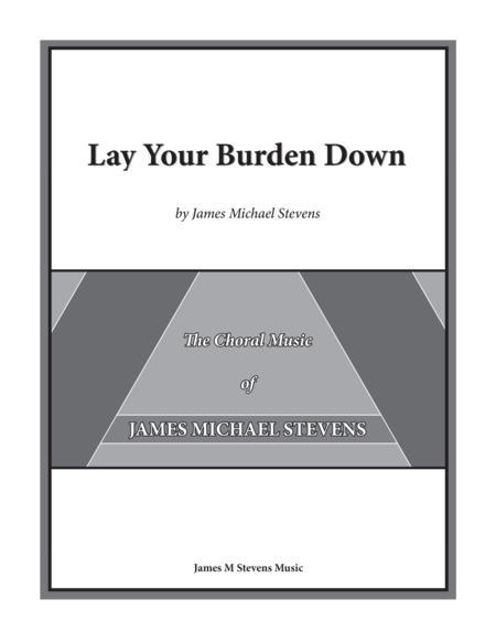 Lay Your Burden Down - SATB Anthem