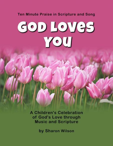 Ten Minute Praise in Scripture and Song--God Loves You (Children's Program)