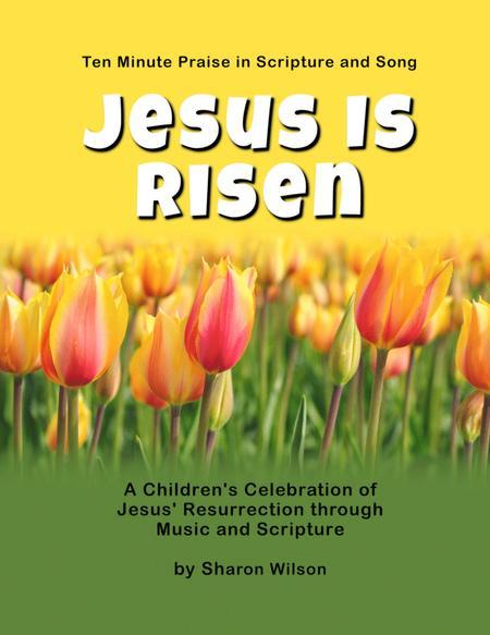 Ten Minute Praise in Scripture and Song--Jesus Is Risen (Children's Program)
