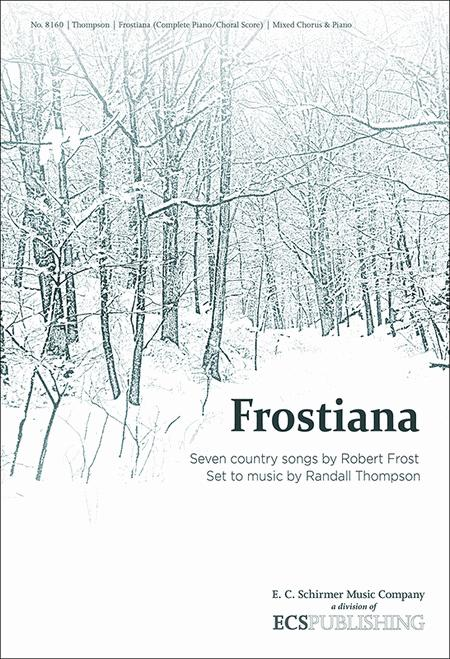 Frostiana: Seven country songs by Robert Frost Set to music by Randall Thompson (Complete Choral Score)