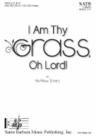 I Am Thy Grass, Oh Lord!