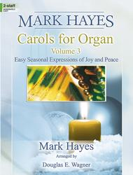 Mark Hayes: Carols for Organ, Vol. 3