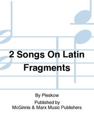 2 Songs On Latin Fragments