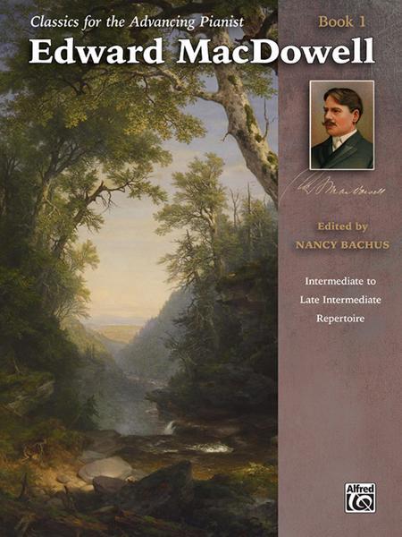 Classics for the Advancing Pianist -- Edward MacDowell, Book 1
