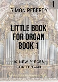 Little Book For Organ (Book 1) (a collection of pieces by Simon Peberdy)