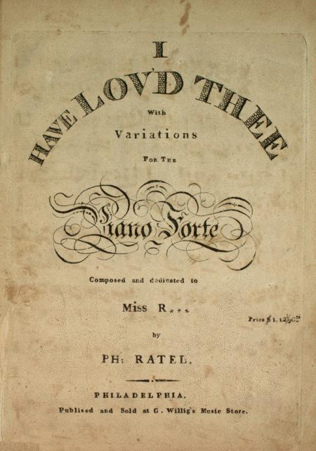 I Have Lov'd Thee. With Variations for the Piano Forte