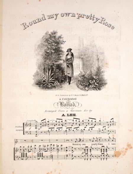 Round My Own Pretty Rose. A Celebrated Ballad